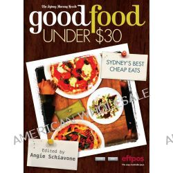 The Sydney Morning Herald Good Food Under $30, Best Meals in Sydney for Under $30 by Allen & Unwin, 9781921486586.