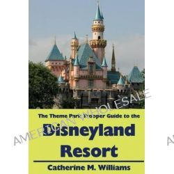 The Theme Park Trooper Guide to the Disneyland Resort by Catherine M Williams, 9781493653164.