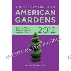 The Visitor's Guide to American Gardens, Garden Walks, Garden Talks, Garden Events by Jo Ellen Meyers Sharp, 9781591865278.