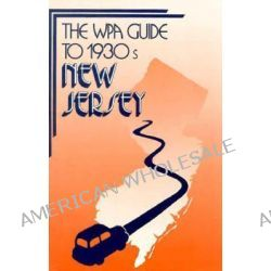 The WPA Guide to 1930's New Jersey by Wpa, 9780813514659.