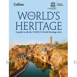 The World's Heritage, A Guide to All 981 UNESCO World Heritage Sites by UNESCO, 9780007546978.
