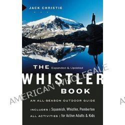 The Whistler Book, An All-Season Outdoor Guide by Jack Christie, 9781553654476.