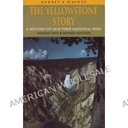 The Yellowstone Story: v. 2, A History of Our First National Park by Aubrey L. Haines, 9780870813917.
