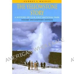 The Yellowstone Story: v. 1, A History of Our First National Park by Aubrey L. Haines, 9780870813900.