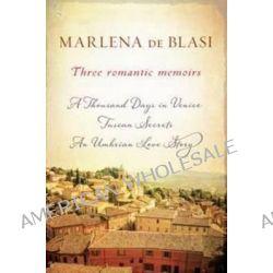 Three Romantic Memoirs, A Thousand Days in Venice / Tuscan Secrets / An Umbrian Love Story by Marlena de Blasi, 9781760110307.