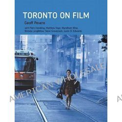 Toronto on Film by Geoff Pevere, 9780968913222.