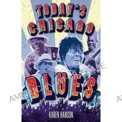 Today's Chicago Blues by Karen Hanson, 9781893121195.