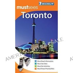 Toronto Must Sees Guide, Michelin Must Sees by Cynthia Clayton Ochterbeck, 9781906261597.
