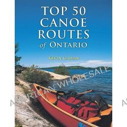 Top 50 Canoe Routes of Ontario by Kevin Callan, 9781554078349.
