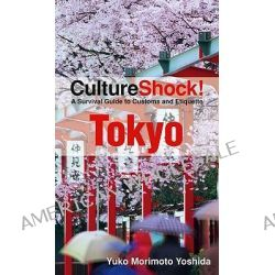 Tokyo, A Survival Guide to Customs and Etiquette by Yuko Yoshida Morimoto, 9780761455028.