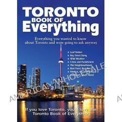 Toronto Book of Everything, Everything You Wanted to Know about Toronto and Were Going to Ask Anyway by Nate Hendley, 9780978478407.