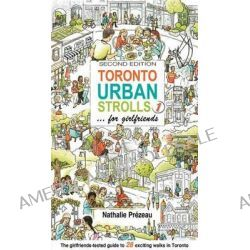 Toronto Urban Strolls 1... for Girlfriends, The Girlfriends-Tested Guide to Exciting Walks in Toronto by Nathalie Prezeau, 9780968443279.