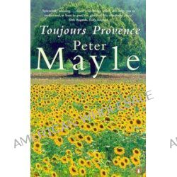 Toujours Provence by Peter Mayle, 9780140279344.