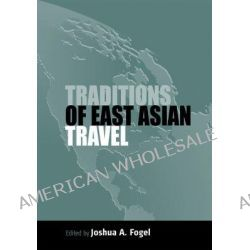 Traditions of East-Asian Travel by Joshua A. Fogel, 9781845451523.