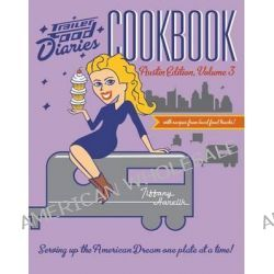 Trailer Food Diaries Cookbook, Austin Edition, Volume 3 by Tiffany Harelik, 9781626190856.