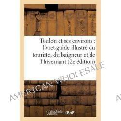 Toulon Et Ses Environs, Livret-Guide Illustre Du Touriste, Du Baigneur Et de L'Hivernant by Sans Auteur, 9782012165687.