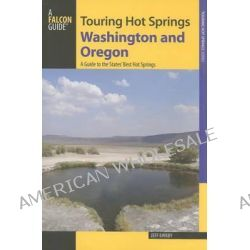 Touring Hot Springs Washington and Oregon, A Guide to the States' Best Hot Springs by Jeff Birkby, 9780762792924.