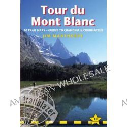 Tour Du Mont Blanc, Practical Trailblazer Trekking Guide with 50 Large-Scale Walking Maps & 10 Town Plans Including Chamonix and Courmayer by Jim Manthorpe, 9781905864126.
