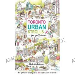 Toronto Urban Strolls 2... for Girlfriends, The Girlfriends-Tested Guide to Exciting Walks in Toronto by Nathalie Prezeau, 9780968443286.