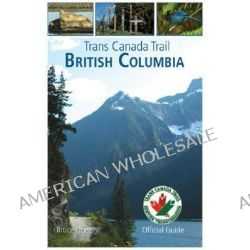 Trans Canada Trail, British Columbia by Bruce Obee, 9781552859285.
