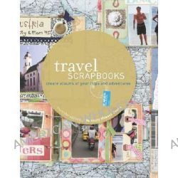 Travel Scrapbooks, Create Albums of Your Trips and Adventures by Memory Makers Books, 9781599630083.
