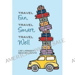 Travel Fun, Travel Smart, Travel Well by Dr Bennet Price Lientz, 9780983331209.