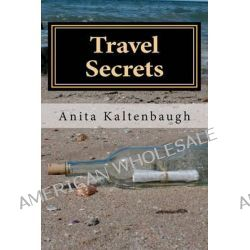 Travel Secrets, Insider Guide to Planning, Affording and Taking More Vacations by Anita Kaltenbaugh, 9781461028321.