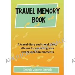 Travel Memory Book, A Travel Diary and Travel Photo Albums for Recording Your Sweet Vacation Moments by Spirala Journals, 9781632873262.