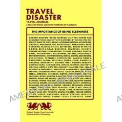 Travel Disaster Travel Journal, A Place to Moan about the Horrors of Traveling by Dragon Dragon Travel Journals, 9781494216153.