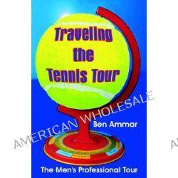 Traveling the Tennis Tour, The Men's Professional Tour by Ben Ammar, 9781581125313.
