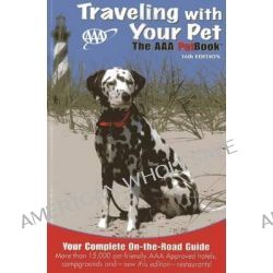 Traveling with Your Pet, The AAA Petbook(r) by AAA Publishing, 9781595085498.