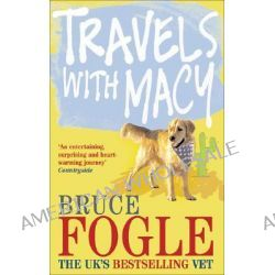 Travels with Macy, One Man and His Dog Take a Journey Through North America in Search of Home by Bruce Fogle, 9780091899158.