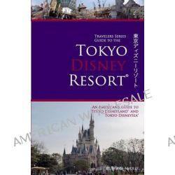 Travelers Series Guide to the Tokyo Disney Resort by Travis Medley, 9780983018407.