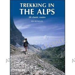 Trekking in the Alps, MOUNTAIN WALKING by Kev Reynolds, 9781852846008.