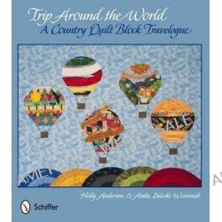 Trip Around the World, a Country Quilt Block Travelogue by Holly Anderson, 9780764340000.