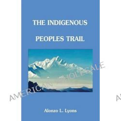Trekking the Indigenous Peoples Trail by Alonzo Lucius Lyons, 9781463747626.