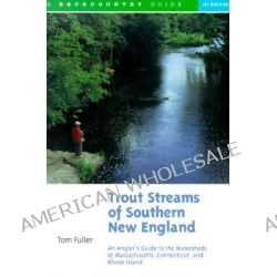 Trout Streams of Southern New England, An Angler's Guide to the Watersheds of Connecticut, Rhode Island and Massachusetts by Tom Fuller, 9780881504705.