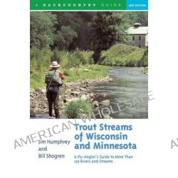 Trout Streams of Wisconsin and Minnesota, An Angler's Guide to More Than 120 Rivers and Streams by Jim Humphrey, 9780881504972.