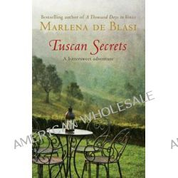 Tuscan Secrets, A Bittersweet Adventure by Marlena de Blasi, 9781741752618.