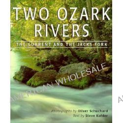 Two Ozark Rivers, The Current and the Jacks Fork by Oliver Schuchard, 9780826209252.