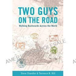 Two Guys on the Road, Walking Backwards Across the World by Steve Chandler, 9781934759639.
