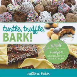 Turtle, Truffle, Bark - Simple and Indulgent Chocolates to Make at Home, Simple and Indulgent Chocolates to Make at Home by Hallie Baker, 9781581572858.
