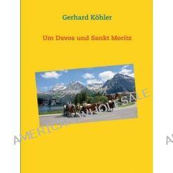 Um Davos Und Sankt Moritz by Gerhard Kohler, 9783735737694.