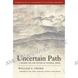 Uncertain Path, A Search for the Future of National Parks by William C. Tweed, 9780520271388.