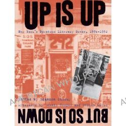 Up is Up, But So is Down, Documenting New York's Downtown Literary Scene, 1974-1992 by Brandon Stosuy, 9780814740118.