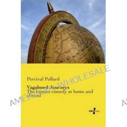 Vagabond Journeys, The Human Comedy at Home and Abroad by Percival Pollard, 9783737201926.