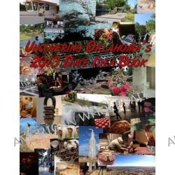 Uncovering Oklahoma's 2013 Date Idea Book by Dennis Spielman, 9781481982528.