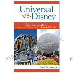 Universal versus Disney, The Unofficial Guide to American Theme Parks' Greatest Rivalry by Sam Gennawey, 9781628090147.