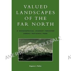 Valued Landscapes of the Far North, A Geographic Journey Through Denali National Park by Eugene J. Palka, 9780847698233.