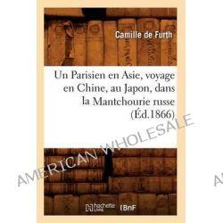 Un Parisien En Asie, Voyage En Chine, Au Japon, Dans La Mantchourie Russe (Ed.1866) by De Furth C, 9782012775312.